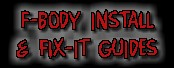 F-Body Install and Fix-It Guides